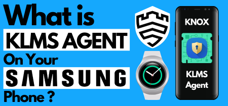 What is KLMS Agent Samsung – A Spyware or App? & How to Remove it