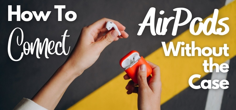 How To Connect AirPods Without Case